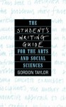 The Student's Writing Guide to the Arts and Social Sciences - Gordon Taylor