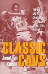 Classic Cavs: The 50 Greatest Games in Cleveland Cavaliers History (Classic Cleveland) - Jonathan Knight