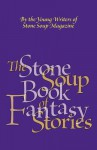 The Stone Soup Book of Fantasy Stories - William Rubel, Gerry Mandel, Michael King