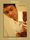 Polani (Pure): Fingerstyle Ukulele matching folio for the CD - Daniel Ho, Lydia Miyashiro-Ho