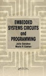 Embedded Systems Circuits and Programming - Julio Sanchez, Maria P. Canton