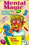Mental Magic: Surefire Tricks to Amaze Your Friends - Martin Gardner, Jeff Sinclair