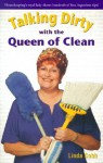 Talking Dirty With The Queen Of Clean: Housekeeping's Royal Lady Shares Hundreds Of Fast, Ingenious Tips! - Linda Cobb