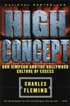 High Concept: Don Simpson and the Hollywood Culture of Excess - Charles Fleming