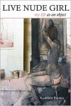 Live Nude Girl: My Life as an Object - Kathleen Rooney