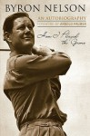 How I Played the Game: An Autobiography - Byron Nelson