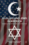 Muslims and Jews in America: Commonalities, Contentions, and Complexities - Reza Aslan, Aaron J. Hahn Tapper