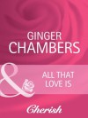 All That Love Is (Mills & Boon Cherish) (Everlasting Love - Book 18) - Ginger Chambers