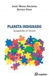 Planeta Indignado. Ocupando el futuro - Josep Maria Antentas, Esther Vivas
