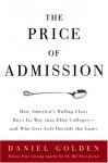 The Price of Admission: How America's Ruling Class Buys Its Way into Elite Colleges -- and Who Gets Left Outside the Gates - Daniel Golden