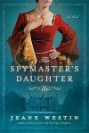 The Spymaster's Daughter - Jeane Westin