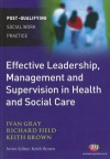 Effective Leadership, Management And Supervision In Health And Social Care (Post Qualifying Social Work Practice) - Ivan Gray, Richard Field