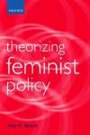 Theorizing Feminist Policy - Amy G. Mazur