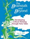 The Beanstalk And Beyond: Developing Critical Thinking Through Fairy Tales - Joan M. Wolf