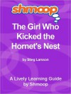 Shmoop Learning Guide: The Girl Who Kicked the Hornet's Nest - Shmoop