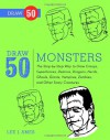 Draw 50 Monsters: The Step-by-Step Way to Draw Creeps, Superheroes, Demons, Dragons, Nerds, Ghouls, Giants, Vampires, Zombies, and Other Scary Creatures - Lee J. Ames
