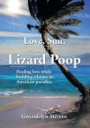 Love, Sun, and Lizard Poop: Finding Love While Building a House in American Paradise - Gwendolyn Stevens