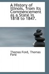 A History of Illinois, from Its Commencement as a State in 1818 to 1847. - Thomas Ford