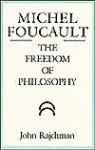 Michel Foucault: The Freedom of Philosophy - John Rajchman