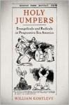 Holy Jumpers: Evangelicals and Radicals in Progressive Era America - William Kostlevy