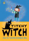 Titchy Witch and the Teacher-Charming Spell - Rose Impey
