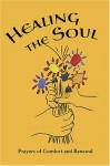 Healing the Soul: Prayers of Comfort and Renewal: Baha'i Prayers, Meditations, & Passages from Writings of the Bab, Baha'u'llah, 'Abdu'l - The Báb