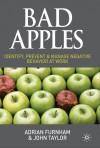 Bad Apples: Identify, Prevent & Manage Negative Behavior at Work - Adrian Furnham, John Taylor