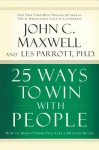 25 Ways to Win with People: How to Make Others Feel Like a Million Bucks - John C Maxwell, Les Parrott, Wayne Shepherd