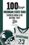 100 Things Michigan State Fans Should Know & Do Before They Die - Michael Emmerich
