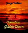 Operation Golden Dawn - George Wallace