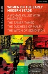 Women on the Early Modern Stage: A Woman Killed with Kindness, The Tamer Tamed, The Duchess of Malfi, The Witch of Edmonton - Emma Smith