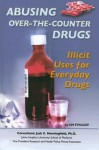Abusing Over-The-Counter Drugs: Illicit Uses for Everyday Drugs - Kim Etingoff
