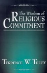The Wisdom of Religious Commitment - Terrence W. Tilley