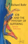 Job and the Mystery of Suffering: Spiritual Reflections - Richard Rohr