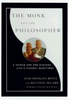 The Monk and the Philosopher : A Father and Son Discuss the Meaning of Life - Jean-François Revel, Matthieu Ricard