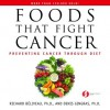 Foods That Fight Cancer: Preventing Cancer Through Diet - Richard Béliveau, Denis Gingras, Miléna Stojanac