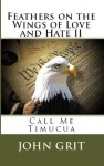 Feathers on the Wings of Love and Hate 2: Call Me Timucua - John Grit