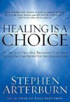 Healing Is a Choice: 10 Decisions That Will Transform Your Life and 10 Lies That Can Prevent You From Making Them - Stephen Arterburn