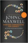 Everyone Communicates, Few Connect: What the Most Effective People Do Differently - John C. Maxwell