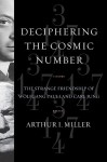 Deciphering the Cosmic Number: The Strange Friendship of Wolfgang Pauli and Carl Jung - Arthur I. Miller