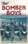 Bomber Boys: The Ruhr, the Dambusters and Bloody Berlin - Kevin Wilson