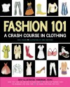 Fashion 101: A Crash Course in Clothing - Erika Stalder, Ariel Krietzman