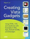 Creating Vista Gadgets: Using HTML, CSS and JavaScript with Examples in Rss, Ajax, ActiveX (Com) and Silverlight - Rajesh Lal