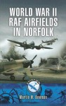 FIGHTER BASES IN WORLD WAR 2 - AIRBASES OF 12 GROUP: Lincolnshire, Norfolk, Yorkshire, Northamptonshire (Aviation Heritage Trail Series) - Martin W. Bowman