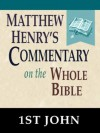 Matthew Henry's Commentary on the Whole Bible-Book of 1st John - Matthew Henry