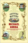 Country Matters: The Pleasures and Tribulations of Moving from a Big City to an Old Country Farmhouse - Michael Korda, Success Research Cor