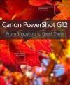 Canon Powershot G12: From Snapshots to Great Shots - Jeff Carlson