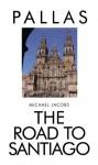 The Road To Santiago De Compostela - Michael Jacobs