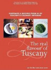 The Real Flavour Of Tuscany: Portraits And Recipes From 25 Of Tuscany's Culinary Artisans - Lori De Mori, Jason Lowe