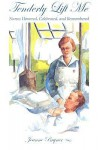 Tenderly Lift Me: Nurses Honored, Celebrated, and Remembered (Literature and Medicine) - Jeanne Bryner